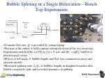 bubble splitting in a single bifurcation bench top experiments