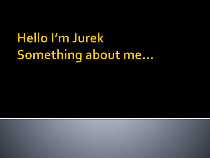hello i m jurek something about me n.