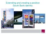 extending and creating a positive south bank identity