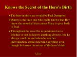 knows the secret of the hero s birth