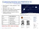 coalescing binaries and psr1913 16