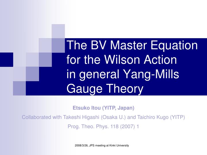 the bv master equation for the wilson action in general yang mills gauge theory n.