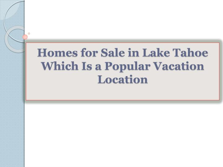 homes for sale in lake tahoe which is a popular vacation location n.