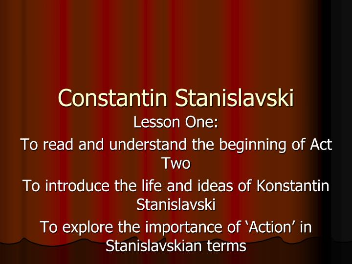 brecht and stanislavski notions of acting essay Freud's gender-specific notions of psychological development    provide the basis of method acting the psychological construction of character, using techniques adapted from stanislavski, places the female actor within the range of systems that have oppressed her very representation on stage  .