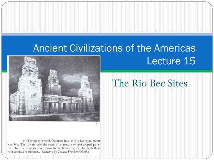 ancient civilizations of the americas lecture 15 n.