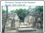 chicann house of the serpent mouth 300 1100 ad