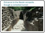 entrance to the bec n acropolis though a corbelled tunnel