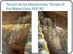 templo de los mascarones temple of the masks date 500 ad