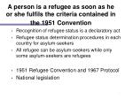 a person is a refugee as soon as he or she fulfils the criteria contained in the 1951 convention
