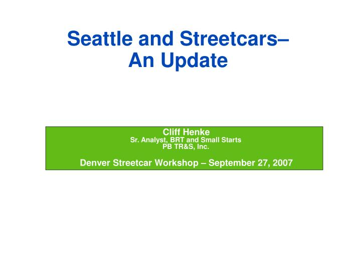 cliff henke sr analyst brt and small starts pb tr s inc denver streetcar workshop september 27 2007 n.