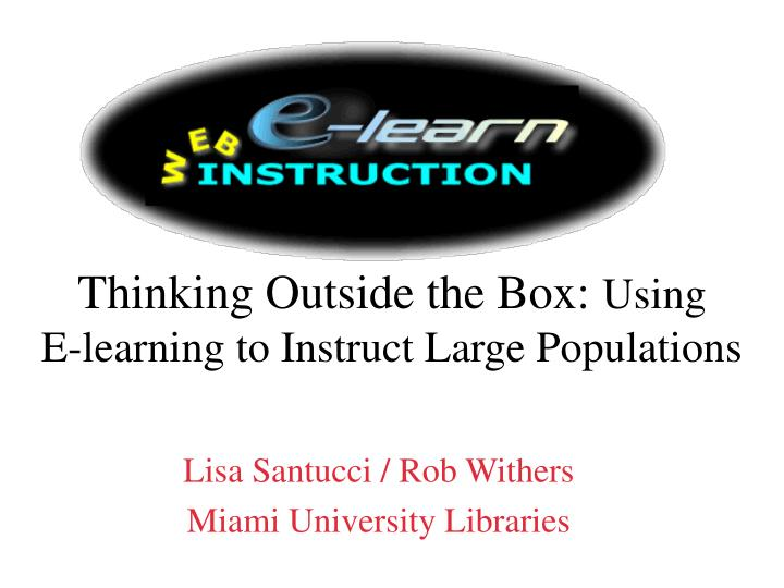 thinking outside the box using e learning to instruct large populations n.