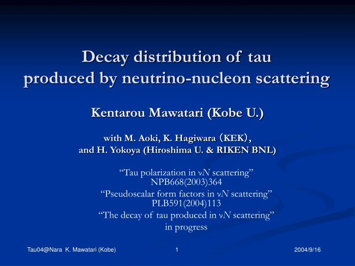 decay distribution of t au produced by neutrino nucleon scattering n.
