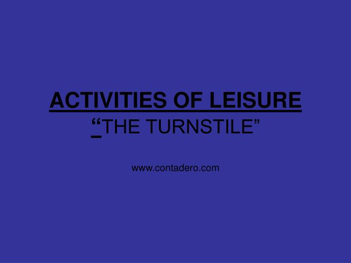 activities of leisure the turnstile www contadero com n.