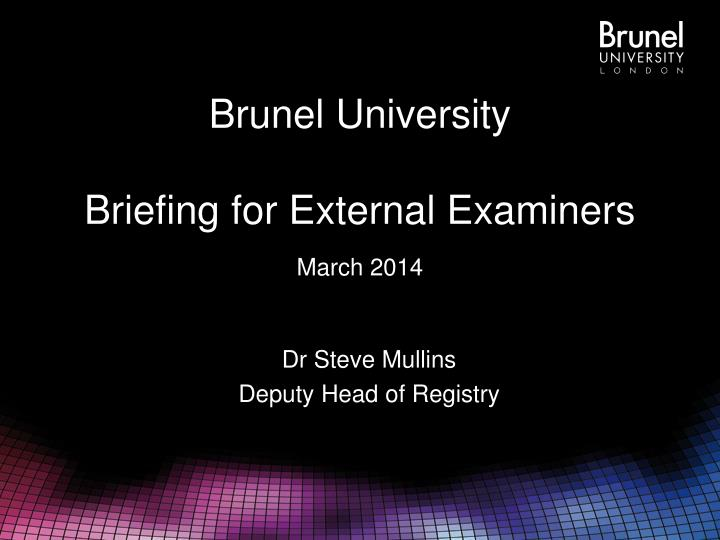 brunel university briefing for external examiners march 2014 n.