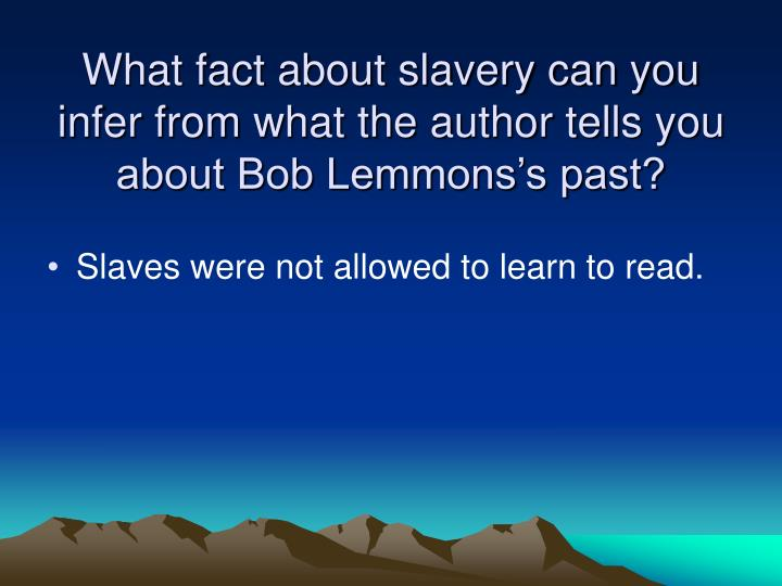 What fact about slavery can you infer from what the author tells you about Bob Lemmons's past?