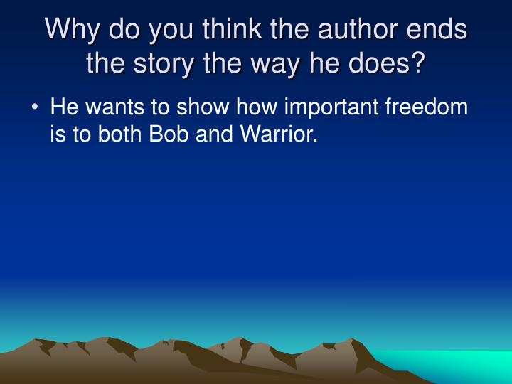 Why do you think the author ends the story the way he does?