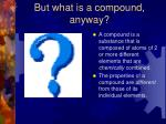 but what is a compound anyway