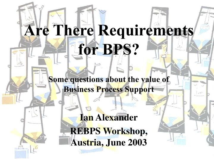 are there requirements for bps some questions about the value of business process support n.