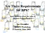 are there requirements for bps some questions about the value of business process support