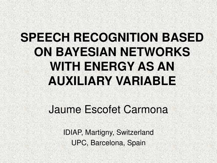 speech recognition based on bayesian networks with energy as an auxiliary variable n.