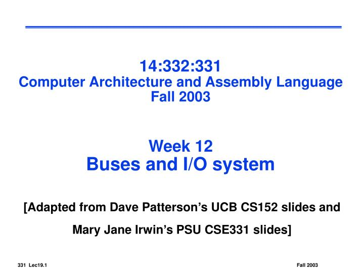 14 332 331 computer architecture and assembly language fall 2003 week 12 buses and i o system n.