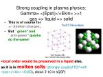 strong coupling in plasma physics gamma epot ekin 1 gas liquid solid