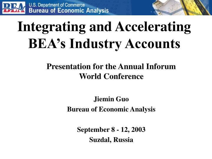 integrating and accelerating bea s industry accounts n.