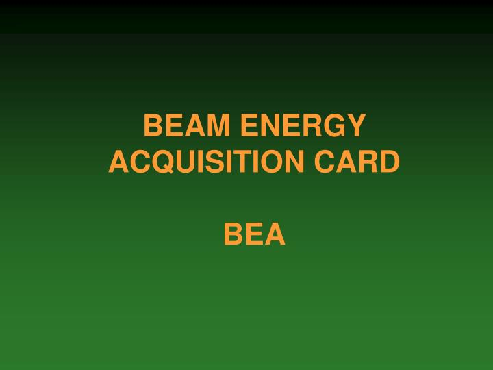beam energy acquisition card bea n.