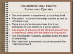 assumptions about how the environment operates