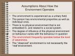 assumptions about how the environment operates1