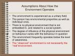 assumptions about how the environment operates2