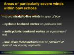 areas of particularly severe winds within bow echoes