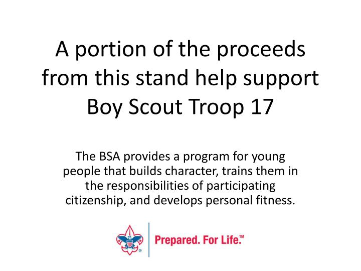 a portion of the proceeds from this stand help support boy scout troop 17 n.