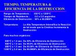 tiempo temperatura eficiencia de la destruccion