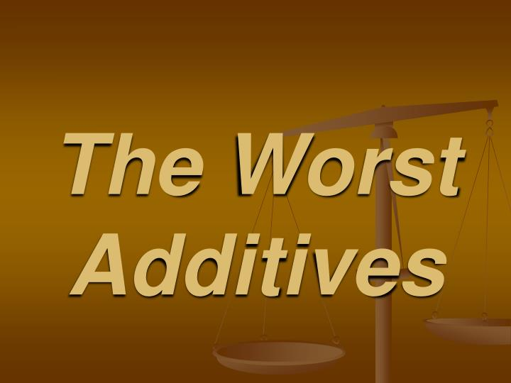 the worst additives n.