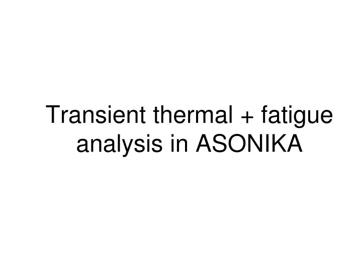 transient thermal fatigue analysis in asonika n.