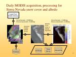 daily modis acquisition processing for sierra nevada snow cover and albedo