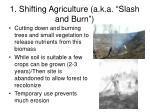 1 shifting agriculture a k a slash and burn