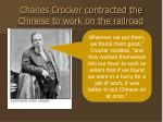 charles crocker contracted the chinese to work on the railroad