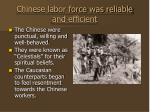 chinese labor force was reliable and efficient