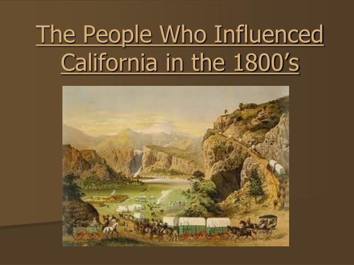 the people who influenced california in the 1800 s n.