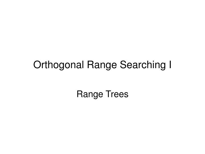 orthogonal range searching i n.