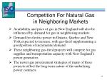 competition for natural gas in neighboring markets1