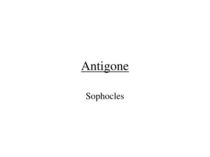 thesis statement antigone sophocles Free essay: fate, loyalty, and law in antigone the play antigone by sophocles is a play like no other there are three major themes or ideas which have a.