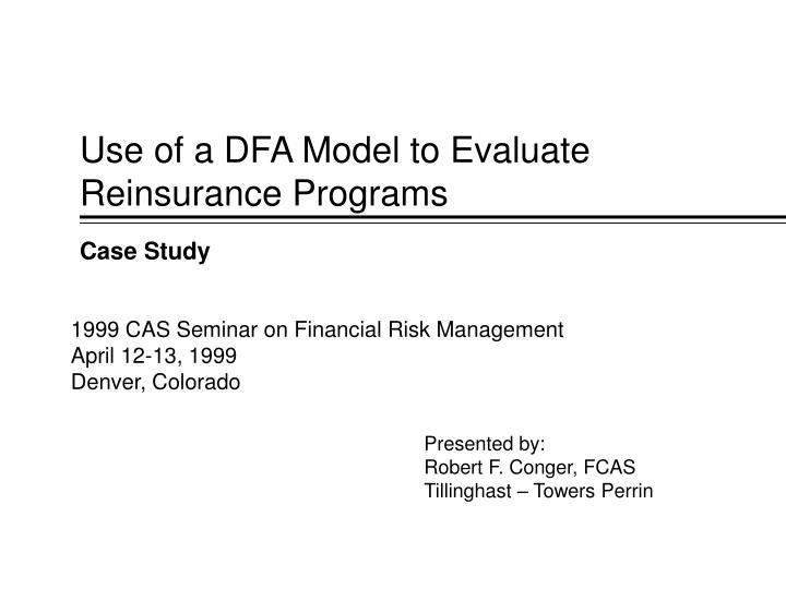 use of a dfa model to evaluate reinsurance programs n.