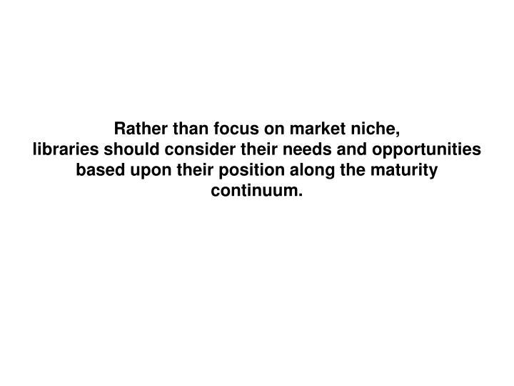 Rather than focus on market niche,