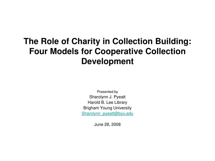 The role of charity in collection building four models for cooperative collection development