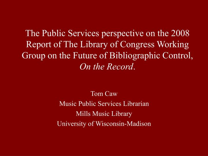 tom caw music public services librarian mills music library university of wisconsin madison n.