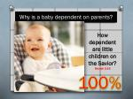 why is a baby dependent on parents