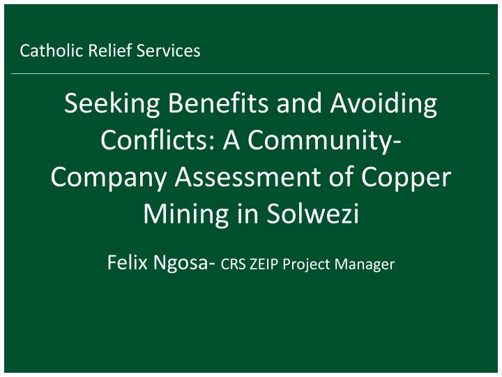 seeking benefits and avoiding conflicts a community company assessment of copper mining in solwezi n.
